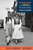 Norwegians and Swedes in the United States - Friends and Neighbors ebook by Philip J. Anderson, Dag Blanck