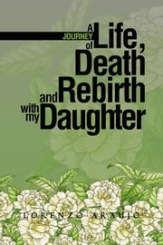 A Journey of Life, Death and Rebirth with My Daughter