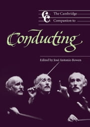 The Cambridge Companion to Conducting ebook by José Antonio Bowen