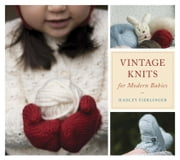 Vintage Knits for Modern Babies ebook by Hadley Fierlinger