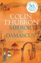Mirror To Damascus ebook by Colin Thubron