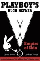 Playboy's Hugh Hefner - Empire of Skin ebook by Darwin Porter, Danforth Prince
