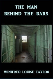 The Man Behind the Bars ebook by Winifred Louise Taylor