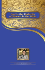 God is the Umbrella of Women in the Bible ebook by Florence Mutambanengwe