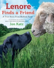 Lenore Finds a Friend - A True Story from Bedlam Farm ebook by Jon Katz, Jon Katz
