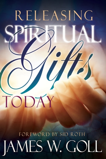 Releasing Spiritual Gifts Today ebook by James W Goll