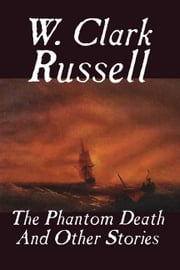 The Phantom Death and Other Stories ebook by Russell, W. Clark