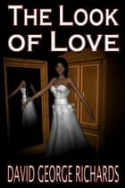 The Look of Love ebook by David George Richards
