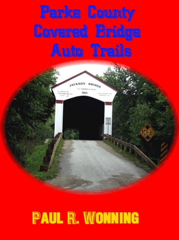 Parke County Covered Bridge Auto Trails ebook by Paul R. Wonning