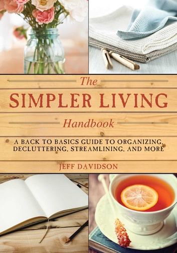 Simpler Living Handbook - A Back to Basics Guide to Organizing, Decluttering, Streamlining, and More ebook by Jeff Davidson