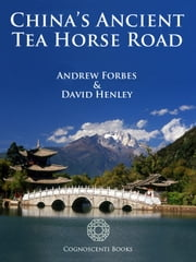 China's Ancient Tea Horse Road ebook by Andrew Forbes, David Henley