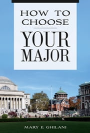 How to Choose Your Major ebook by Mary E. Ghilani