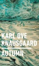 Autumn ebook by Karl Ove Knausgaard