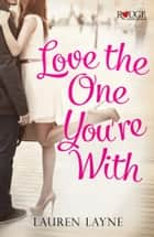 Love the One You're With: A Rouge Contemporary Romance - (Sex, Love & Stiletto #2) ebook by Lauren Layne