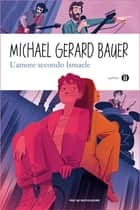 L'amore secondo Ismaele ebook by Michael Gerard Bauer, Gianna Guidoni