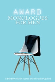 Award Monologues for Men ebook by Patrick Tucker,Christine Ozanne