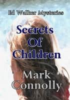 Secrets Of Children - Ed Walker Mysteries, #2 ebook by Mark Connolly