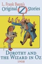 Dorothy and the Wizard in Oz - Original Oz Stories 1908 eBook by L. Frank Baum