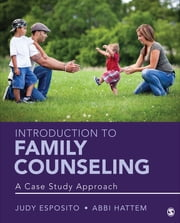 Introduction to Family Counseling - A Case Study Approach ebook by Abbi K. Hattem,Judy F. Esposito