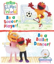 Elmo's World: Be a Soccer Player! Be a Ballet Dancer! (Sesame Street Series) ebook by Naomi Kleinberg,Mary Beth Nelson