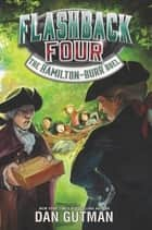 Flashback Four #4: The Hamilton-Burr Duel 電子書 by Dan Gutman