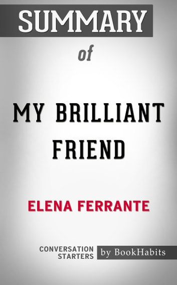 Summary of My Brilliant Friend by Elena Ferrante | Conversation Starters 電子書籍 by Book Habits