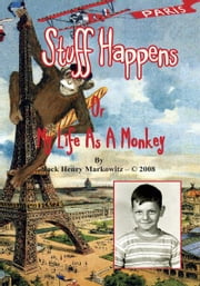 Stuff Happens - Or My Life As A Monkey ebook by Jack Henry Markowitz