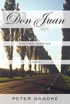 Don Juan - His Own Version ebook by Peter Handke, Krishna Winston