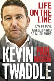 Life on the Line - How to lose a million and so much more ebook by Kevin Twaddle,Scott Burns Scott Burns