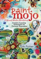 Paint Mojo - A Mixed-Media Workshop ebook by Tracy Verdugo