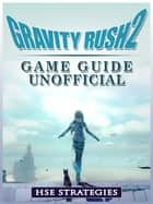 Gravity Rush 2 Game Guide Unofficial eBook by Hse Strategies