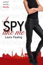 A Spy Like Me ebook by Laura Pauling