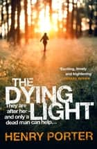 The Dying Light ebook by Henry Porter