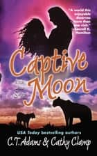 Captive Moon ebook by Cathy Clamp, C.T. Adams