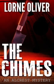 The Chimes - The Alcrest Mysteries, #4 ebook by Lorne Oliver