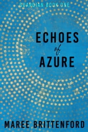 Echoes of Azure - Guardian, #1 ebook by Maree Brittenford