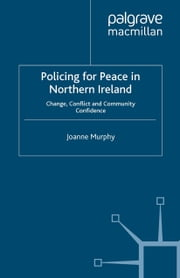Policing for Peace in Northern Ireland - Change, Conflict and Community Confidence ebook by J. Murphy