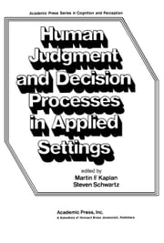 Human Judgment and Decision Processes in Applied Settings ebook by Kaplan, Martin F.