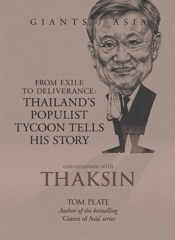 Giants of Asia: Conversations with Thaksin - From Exile to Deliverance: Thailand's Populist Tycoon Tells His Story ebook by Tom Plate