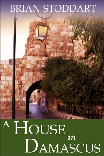 A House In Damascus - Before The Fall ebook by Brian Stoddart
