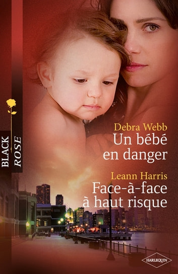 Un bébé en danger - Face-à-face à haut risque ebook by Debra Webb,Leann Harris