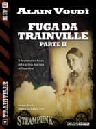 Fuga da Trainville parte II - Trainville 5 ebook by Alain Voudì
