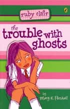 Trouble with Ghosts: Ruby Clair - Ruby Clair ebook by Mary K Pershall, Mary K Pershall