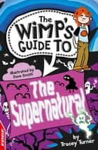 The Supernatural - EDGE: The Wimp's Guide to ebook by Tracey Turner