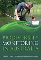 Biodiversity Monitoring in Australia ebook by David Lindenmayer, Philip Gibbons