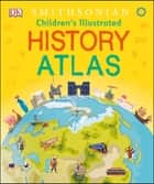 Children's Illustrated History Atlas ebook by DK