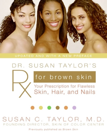 Dr. Susan Taylor's Rx for Brown Skin - Your Prescription for Flawless Skin, Hair, and Nails ebook by Susan Taylor