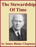 The Stewardship of Time ebook by James Blaine Chapman