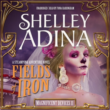Fields of Iron - A Steampunk Adventure Novel audiobook by Shelley Adina