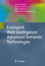 Emergent Web Intelligence: Advanced Semantic Technologies ebook by Youakim Badr,Richard Chbeir,Ajith Abraham,Aboul-Ella Hassanien